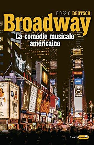 Broadway, la comédie musicale américaine (Castor Music) par  Didier C. Deutsch