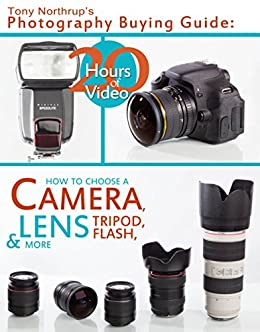 Tony Northrup's Photography Buying Guide: How to Choose a Camera, Lens, Tripod, Flash, & More (Tony Northrup's Photography Books Book 2) by [Northrup, Tony]