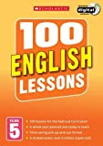100 English Lessons: Year 5 (100 Lessons - New Curriculum)