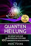 Quantenheilung: Die Anleitung zur Selbstheilung für über 100 verbreitete Beschwerden