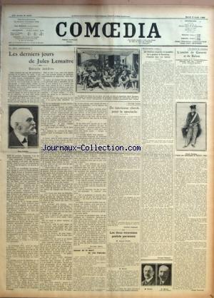 COMOEDIA [No 4245] du 05/08/1924 - LES PIEUX ANNIVERSAIRES - LES DERNIERS JOURS DE JULES LEMAITRE - DETAILS INEDITS PAR MYRIAM HARRY - AUTOUR DE LA MORT DE LEO CLARETTE - ENTRE NOUS - DE NOUVEAUX CLIENTS POUR LE SPECTACLE PAR GABRIEL ALPHAUD - LES DEUX NOUVEAUX PREFETS PARISIENS - M. ARMAND NAUDIN - M. MORAIN - DECENTRALISATION EXOTIQUE - LES BATAILLONS MALGACHES ET ANNAMITES DE LA GARNISON DE STRASBOURG S'ESSAYENT DANS L'ART THEATRAL PAR GEORGES BERGNER - LES PEINTRES DU ROMANTISME