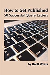 How to Get Published: 50 Successful Query Letters by Brett Weiss (2014-12-20)