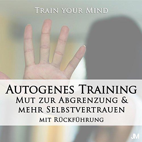 Autogenes Training: Mut zur Abgrenzung & mehr Selbstvertrauen (Mit Rückführung)