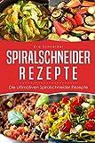 Spiralschneider Rezepte: Die ultimativen Spiralschneider Rezepte (We love Spiralschneider, Band 1)