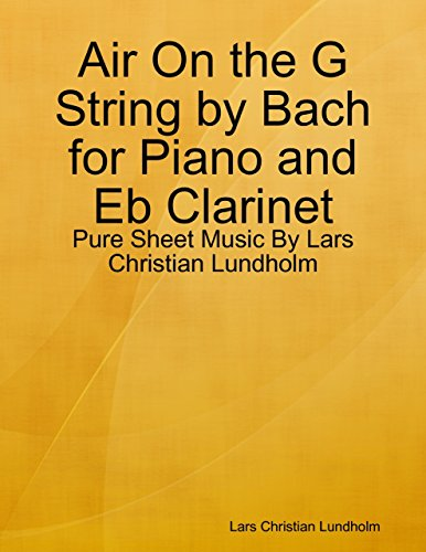 Air On the G String by Bach for Piano and Eb Clarinet - Pure Sheet Music By Lars Christian Lundholm (English Edition) -