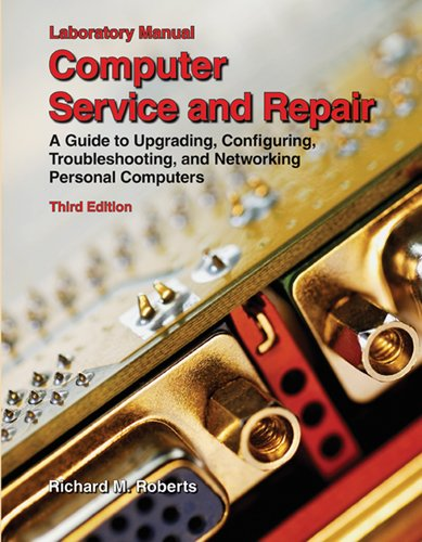 Computer Service and Repair, Laboratory Manual: A Guide to Upgrading, Configuring, Troubleshooting, and Networking Personal Computers por Richard M. Roberts