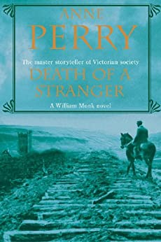 Death of a Stranger (William Monk Mystery, Book 13): A dark journey into the seedy underbelly of Victorian society by [Perry, Anne]