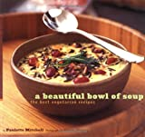 Beautiful Bowl of Soup: The Best Vegetarian Recipes
