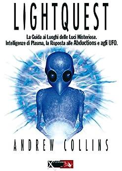 Lightquest: La guida ai Luoghi delle Luci Misteriose, Intelligenze di Plasma, la Risposta alle Abductions e agli UFO di [Collins, Andrew]