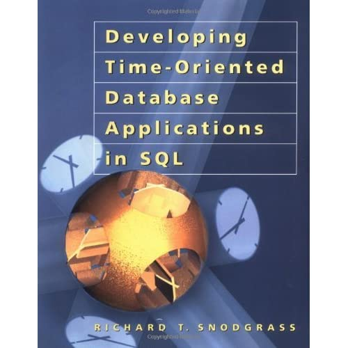 Developing Time-Oriented Database Applications in SQL (The Morgan Kaufmann Series in Data Management Systems) by Richard T. Snodgrass (1999-07-26)