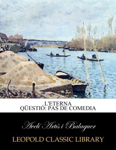 L'eterna qüestió: pas de comedia por Avelí Artís i Balaguer