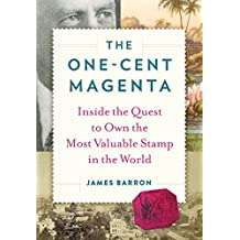 The One-Cent Magenta: Inside the Quest to Own the Most Valuable Stamp in the World (English Edition)