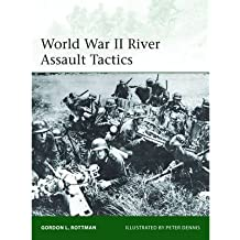 [(World War II River Assault Tactics)] [ By (author) Gordon L. Rottman, Illustrated by Peter Dennis ] [September, 2013]
