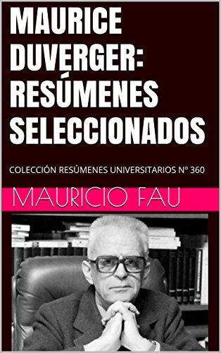 MAURICE DUVERGER: RESÚMENES SELECCIONADOS: COLECCIÓN RESÚMENES UNIVERSITARIOS Nº 360