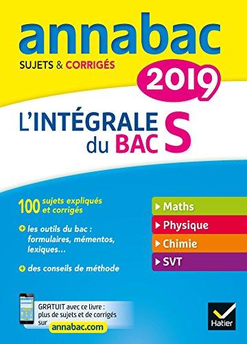 Annales Annabac 2019 L'intégrale Bac S: sujets et corrigés en maths, physique-chimie et SVT par Jacques Bergeron