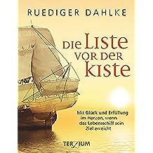 Die Liste vor der Kiste: Mit Glück und Erfüllung im Herzen, wenn das Lebensschiff sein Ziel erreicht (German Edition)