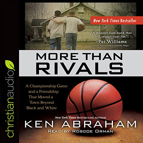 More Than Rivals: A Championship Game and a Friendship That Moved a Town Beyond Black and White - Ken Abraham - Unabridged