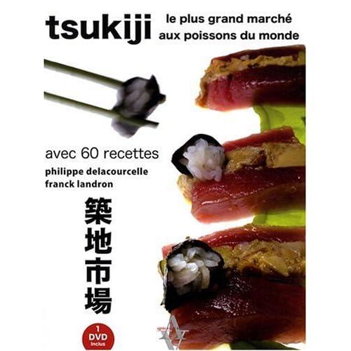 Tsukiji, le plus grand marché aux poissons du monde avec 60 recettes (inclus un DVD)