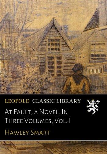 At Fault, a Novel. In Three Volumes, Vol. I por Hawley Smart