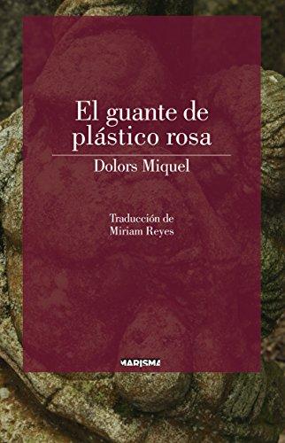 El guante de plástico rosa (MARISMA nº 1) por Dolors Miquel