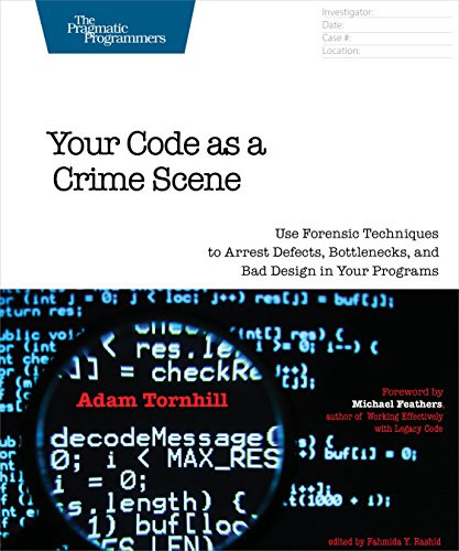 Your Code as a Crime Scene: Use Forensic Techniques to Arrest Defects, Bottlenecks, and Bad Design in Your Programs (The Pragmatic Programmers) (English Edition) por Adam Tornhill