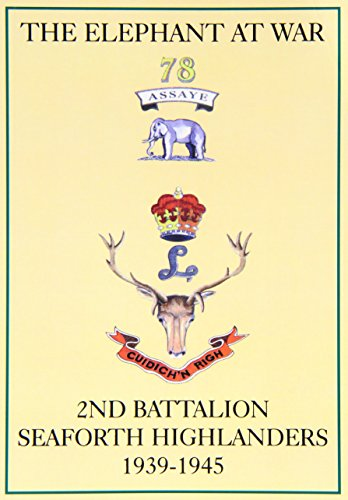 The Elephant at War: Second Battalion Seaforth Highlanders 1939-1945