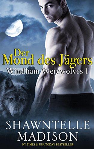 Windham Werewolves Teil 1: Der Mond des Jägers (Windham Werewolves Serie) - Madison Tote