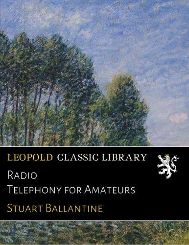Radio Telephony for Amateurs por Stuart Ballantine