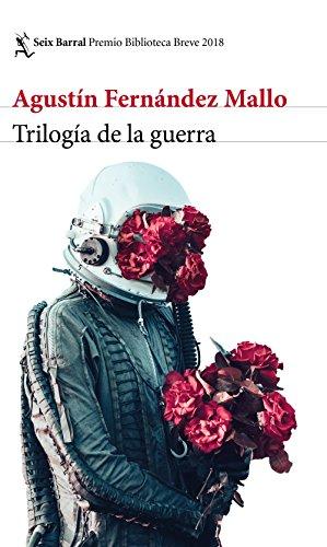 Trilogía de la guerra: Premio Biblioteca Breve 2018 por Agustín Fernández Mallo