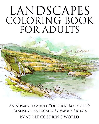 Book for Adults: An Advanced Adult Coloring Book of 40 Realistic Landscapes by various artists (Advanced Adult Coloring Books, Band 1) ()