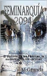 Feminarquía 2094: Un mundo gobernado por mujeres, una revolución por la libertad de los hombres