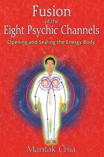 Fusion of the Eight Psychic Channels: Opening and Sealing the Energy Body por Mantak Chia