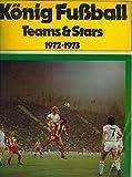 König Fußball - Teams & Stars 1972-1973. Ein Bergmann Sammelalbum.