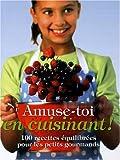 Amuse-toi en cuisinant ! : 100 recettes équilibrées pour les petits gourmands | Graimes, Nicola. Auteur
