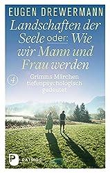 Landschaften der Seele oder: Wie wir Mann und Frau werden - Grimms Märchen tiefenpsychologisch gedeutet