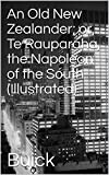 An Old New Zealander; or, Te Rauparaha, the Napoleon of the South (Illustrated) (English Edition)...