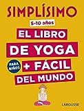Simplísimo. El libro de yoga + fácil del mundo. Para niños (Larousse - Infantil / Juvenil - Castellano - A Partir De 8 Años)