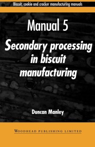 Biscuit, Cookie, and Cracker Manufacturing, Manual 5: Secondary Proceedings (Woodhead Publishing Series in Food Science, Technology and Nutrition) (Volume 5) by Manley, Duncan (1998) Paperback