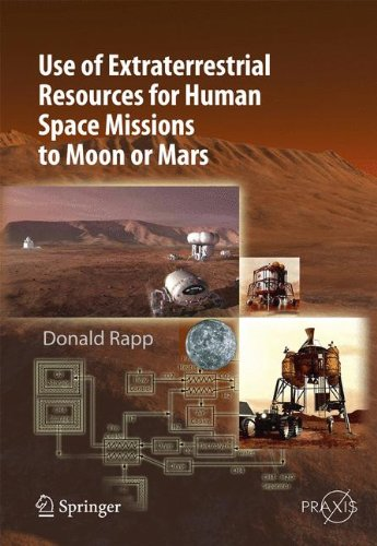 use-of-extraterrestrial-resources-for-human-space-missions-to-moon-or-mars-springer-praxis-books