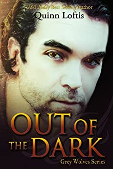 Out Of The Dark (The Grey Wolves Series Book 4) by [Loftis, Quinn]