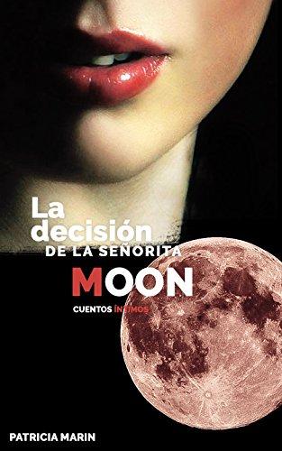 La decisión de la señorita Moon. Tercera Parte. por Patricia Marin