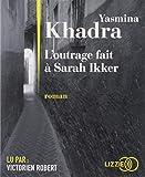 L' outrage fait à Sarah Ikker : roman / Yasmina Khadra   Khadra, Yasmina (1955-....). Auteur