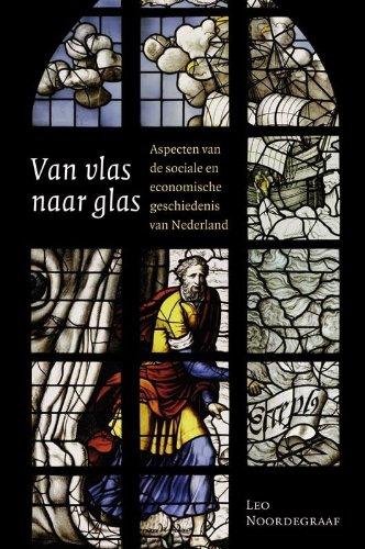 Van vlas naar glas: aspecten van de sociale en economische geschiedenis van Nederland (Amsterdamse Historische Reeks Grote Serie, Band 35)