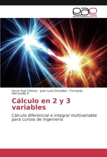 Cálculo en 2 y 3 variables: Cálculo diferencial e integral multivariable para cursos de ingeniería por Oscar Ruiz Chávez