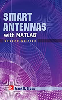 Smart Antennas with MATLAB, Second Edition: Principles and Applications in Wireless Communication by [Gross, Frank]