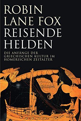 Reisende Helden: Die Anfänge der griechischen Kultur im Homerischen Zeitalter