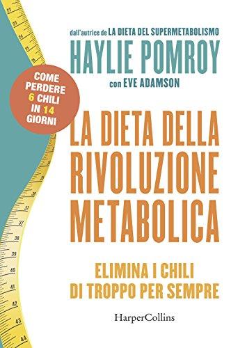 La dieta della rivoluzione metabolica. Elimina i chili di troppo per sempre
