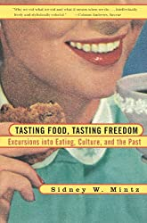 Tasting Food, Tasting Freedom: Excursions Into Eating, Power, and the Past: Excursions into Eating, Culture and the Past