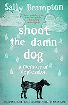 Shoot the Damn Dog: A Memoir of Depression by [Brampton, Sally]