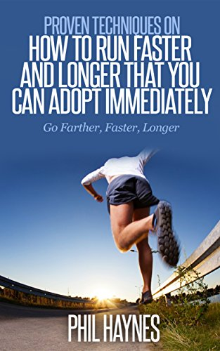 Running: Proven Techniques on How to Run Faster and Longer That You Can Adopt Immediately: Go Farther, Faster, Longer (English Edition) por Phil Haynes